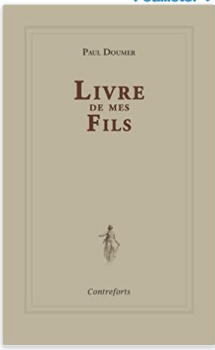« A la mémoire de mes fils MARCEL, RENE, ANDRE DOUMER, Morts pour la patrie, ce livre est dédié »