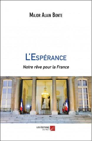 «L'Espérance, Notre rêve pour la France» nous donne toutes les solutions pour nous en sortir après Macron