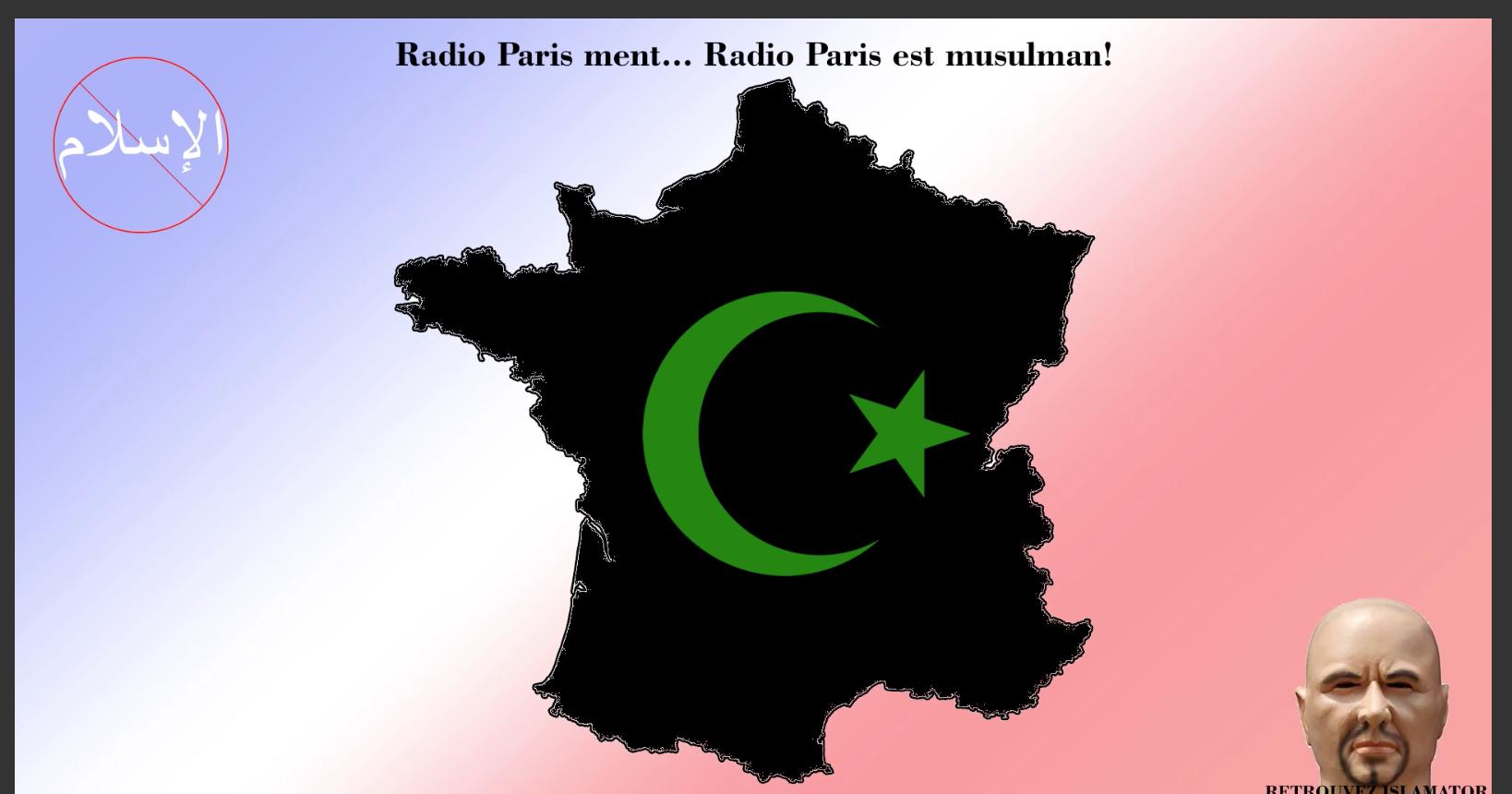 Islamator vous parle depuis la Russie : Radio Paris ment, Radio Paris est musulman…