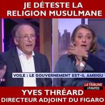 « Je déteste la religion musulmane », lance Yves Thréard, journaliste au Figaro, sur LCI !!!